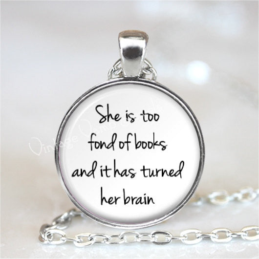 SHE Is TOO FOND Of Books And It Has Turned Her Brain, Quote Necklace, Quote Pendant, Literature, Glass Photo Art Pendant