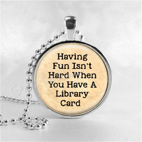 LIBRARY Necklace, Having Fun Isnt Hard When You Have a Library Card, Book Pendant, Read, Book Lover Jewelry, Book Nerd, Librarian, Library