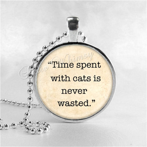 TIME Spent With Cats Is Never Wasted, CAT Necklace, Cat Pendant, Cat Jewelry, Cat Charm, Glass Photo Art Necklace, Cat Quotation, Quote