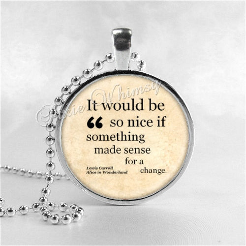 ALICE In WONDERLAND QUOTE Necklace, Glass Photo Art Pendant, Book Quote Pendant, Fantasy, Book Quotation, Literary Quote Necklace