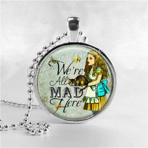 WERE ALL MAD Here Pendant Necklace, Alice in Wonderland Jewelry, Alice in Wonderland Quote, Literary Quote Jewelry, Typography Art Jewelry