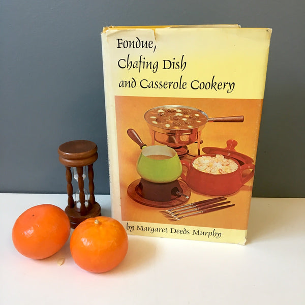 Fondue, Chafing Dish and Casserole Cookery - Margaret Deeds Murphy - 1969 hardcover - NextStage Vintage