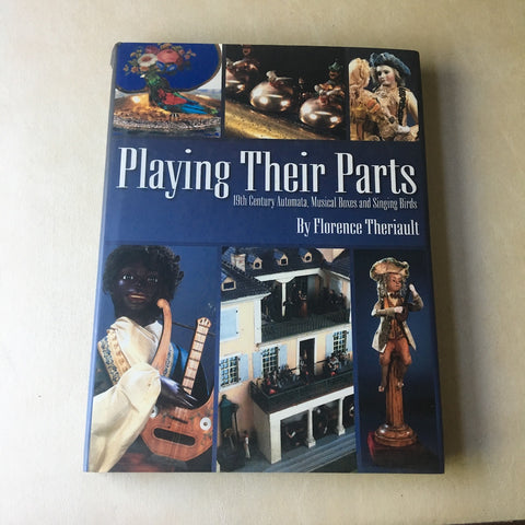 Playing their Parts: 19th Century Automata, Musical Boxes and Singing Birds - Florence Theriault - 2005 hardcover - NextStage Vintage