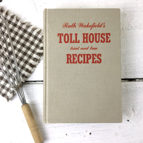 Ruth Wakefield's Toll House Tried and True Recipes- 1952 hardcover - NextStage Vintage