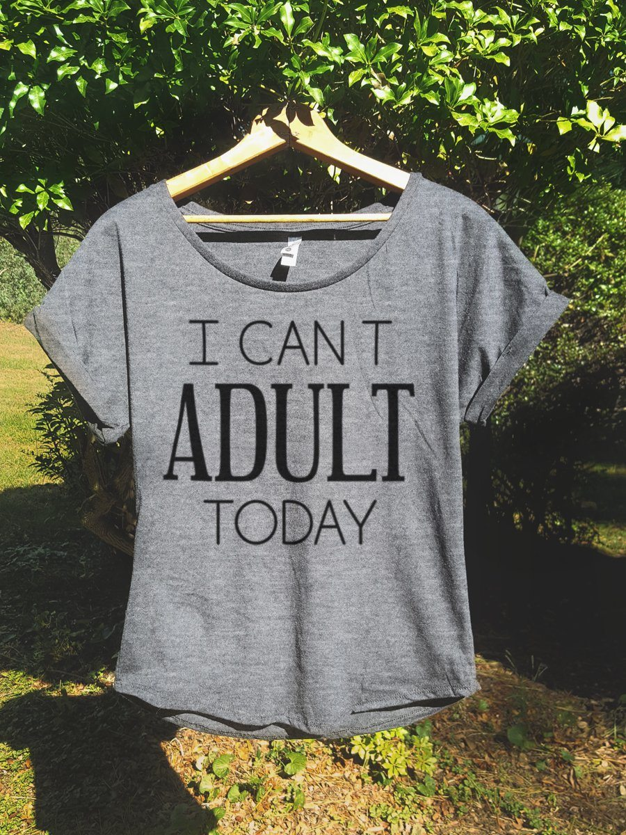 I Can't Adult Today - Rolled Sleeve Dolman