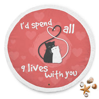 Spend All 9 Lives With You Cat Lovers Round Beach Blanket - Bowie Shoppe