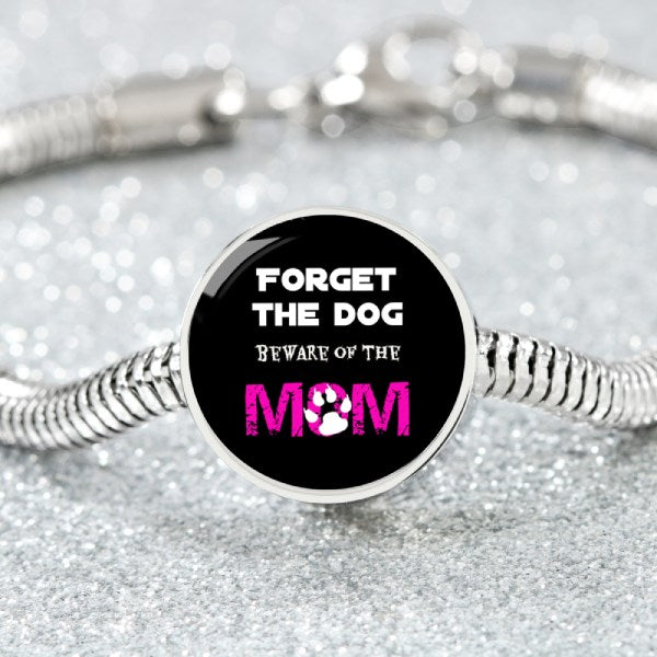 Forget The Dog Beware Of The Mom Round Charm Luxury Bracelet - Bowie Shoppe