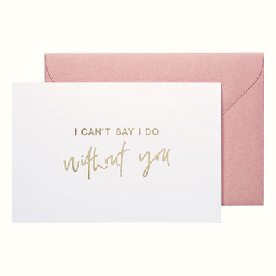 note card i cant say i do without you bridesmaid boxes