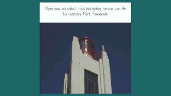 Respected Citizen Responses-What can the Everyday Person Do To Improve Port Hueneme