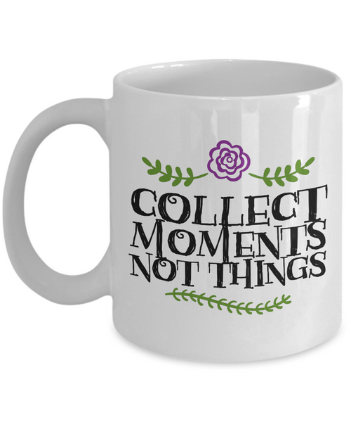 Collect Moments Not Things Mug