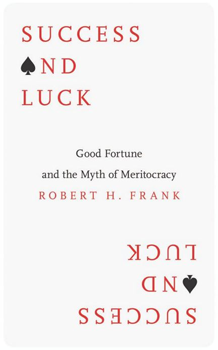 Success and Luck: Good Fortune and the Myth of Meritocracy by Robert Frank
