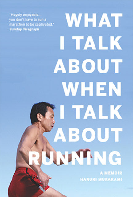 What I Talk About When I Talk About Running: A Memoir by Haruki Murakami