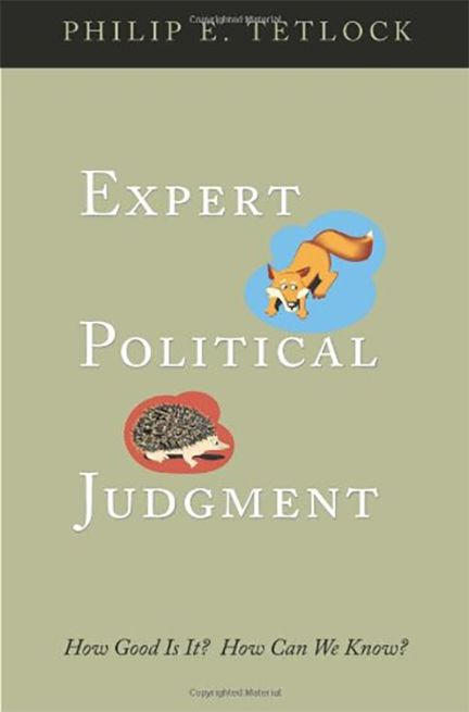 Expert Political Judgment: How Good Is It? How Can We Know? by Philip Tetlock