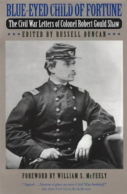 Blue Eyed Child of Fortune: The Letters of Colonel Robert Gould Shaw by Robert Gould Shaw