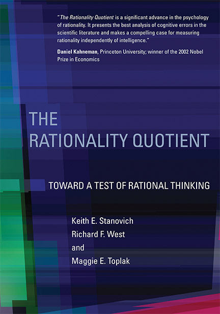 The Rationality Quotient: Toward a Test of Rational Thinking by Keith Stanovich
