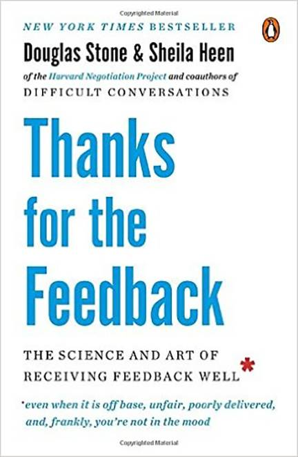 Thanks for the Feedback: The Science and Art of Receiving Feedback Well by Douglas Stone and Sheila Heen