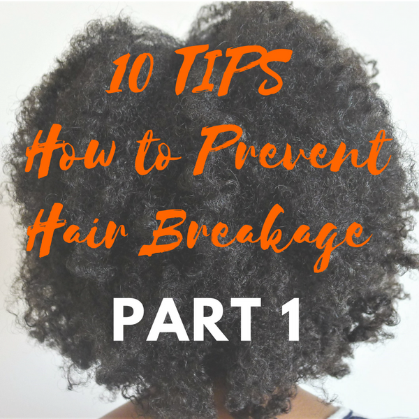 10 TIPS How to Prevent Hair Breakage: Part 1