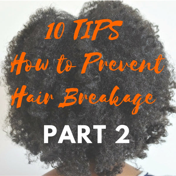 10 TIPS How to Prevent Hair Breakage: Part 2