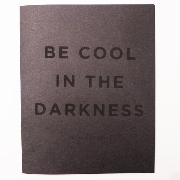 Be Cool in the Darkness // Megan Diddie
