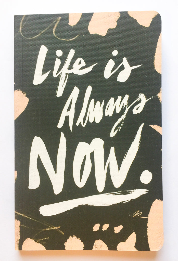 Life Is Always Now Journal - Modish Boutique
