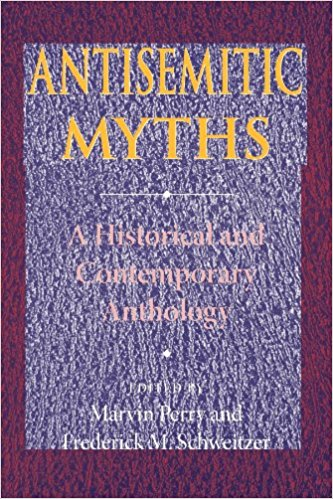ANTISEMITIC MYTHS: A Historical and Contemporary Anthology - PERRY