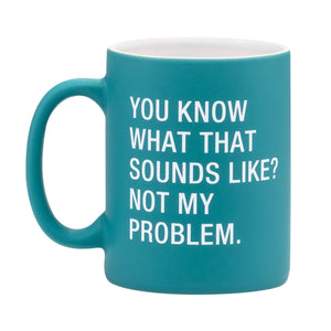 Mug - Not My Problem - The Flying Owl