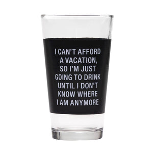 Pint Glass - Can't Afford Vacation