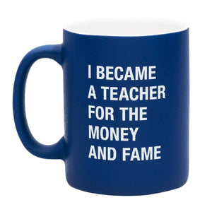 Mug - I Became A Teacher For The Money and Fame - The Flying Owl