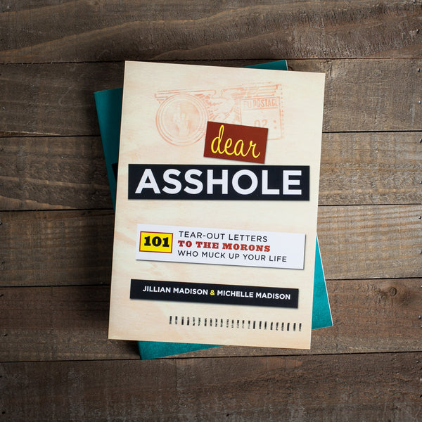 Dear Asshole: 101 Tear-Out Letters to the Morons Who Muck Up Your Life - The Flying Owl