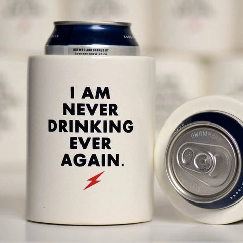 Drink Koozie - I Am Never Drinking Again.
