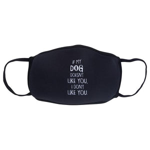 Face Mask - If My Dog Doesn't Like You