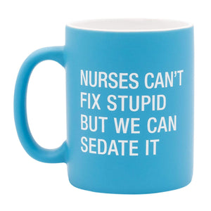 Mug - Nurses Can't Fix Stupid