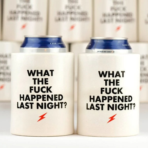 Drink Koozie - What The Fuck Happened Last Night
