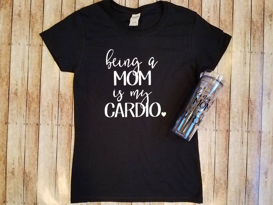 Being a Mom is my Cardio T-shirt