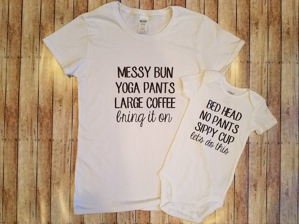 Mommy and me shirt set. Messy bun, yoga pants, large coffee, bring it on.
