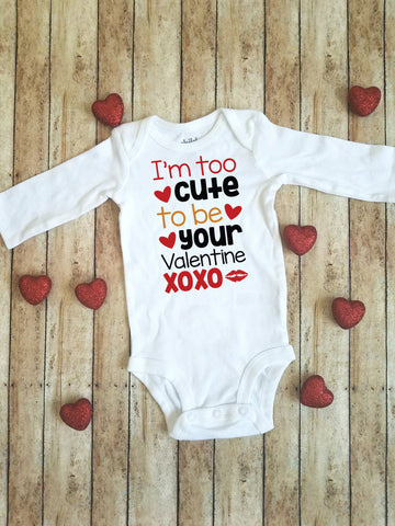I'm Too Cute to be Your Valentine | Valentine's Day bodysuit/shirt