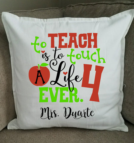 Personalized Teacher Pillow - To Teach is to Touch a Life 4 Ever