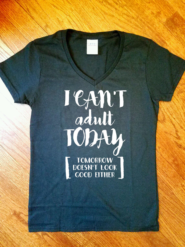 I Can't Adult Today [Tomorrow Doesn't Look Good Either] shirt