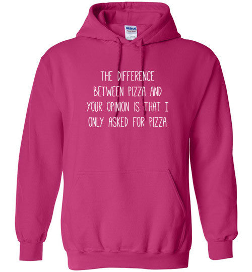 The Difference Between Pizza and your Opinion Hoodie