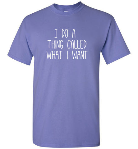 I do a thing called what I want Tee