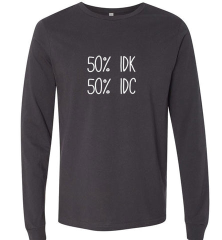50% IDK 50% IDC Long Sleeve Tee