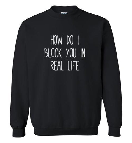 How Do I Block You in Real Life Sweatshirt