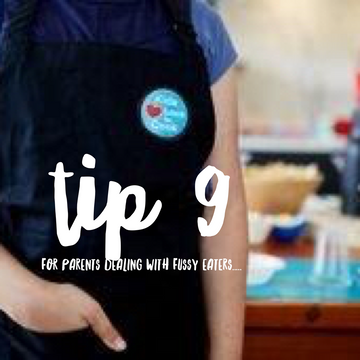 Tip 9 for parents dealing with fussy eaters