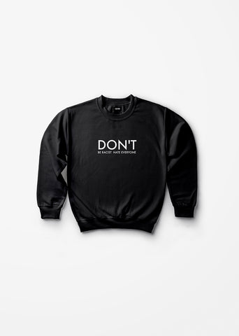 Don't Be Racist, Hate Everyone / Unisex Sweatshirt