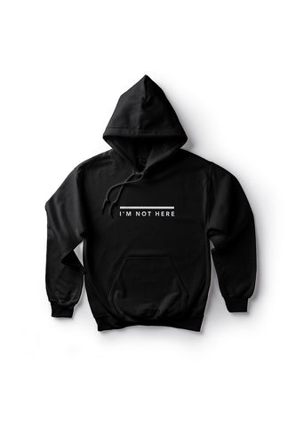 I'm Not Here / Unisex Hoodie