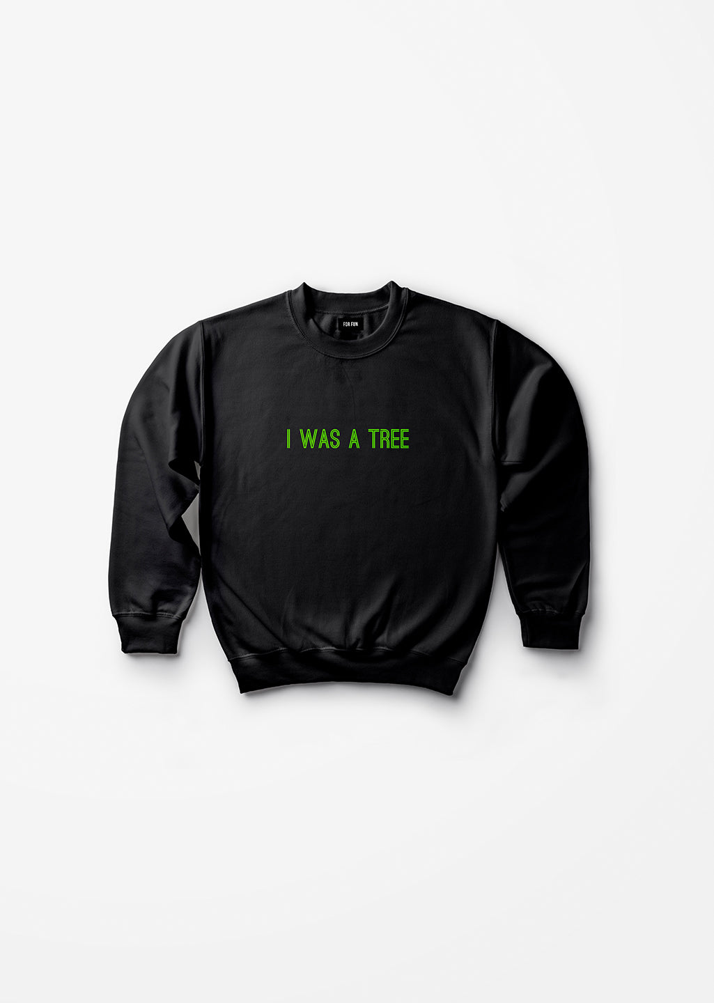 I Was A Tree / Unisex Sweatshirt