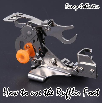 How to use the Ruffler Foot