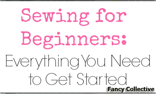 SEWING FOR BEGINNERS: EVERYTHING YOU NEED TO LEARN TO SEW