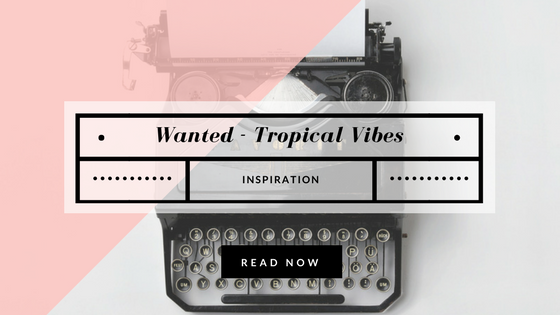 Wanted this week - Tropical Vibes