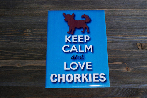 Keep Calm and Love Chorkies Magnet - Simply Said Signs
